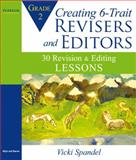 Creating 6-Trait Revisers and Editors : 30 Revision and Editing Lessons, Spandel, Vicki, 0205581005