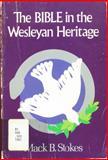The Bible in the Wesleyan Heritage, Mack B. Stokes, 0687031001