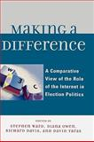 Making a Difference : A Comparative View of the Role of the Internet in Election Politics, Ward, Stephen, 0739121006