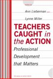 Teachers Caught in the Action : Professional Development That Matters, Lieberman, Ann, 0807741000
