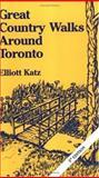 Great Country Walks Around Toronto, Elliott Katz, 0920361005