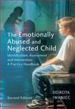 The Emotionally Abused and Neglected Child : Identification, Assessment and Intervention - A Practice Handbook, Iwaniec, Dorota, 0470011017