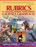 Rubrics for Assessing Student Achievement in Science Grades K-12, Lantz, Hays B., Jr., 0761931015