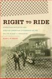 Right to Ride : Streetcar Boycotts and African American Citizenship in the Era of Plessy V. Ferguson, Blair L. M. Kelley, 080787101X