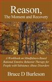 Reason, the Moment and Recovery, Bruce D. Burleson, 146261101X
