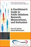 A Practioner's Guide to Public Relations Research, Measurement and Evaluation, Stacks, Don and Michaelson, David, 1606491016
