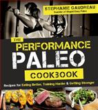 The Performance Paleo Cookbook, Stephanie Gaudreau, 1624141013