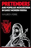 Pretenders and Popular Monarchism in Early Modern Russia : The False Tsars of the Time and Troubles, Perrie, Maureen, 0521891019