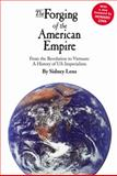 The Forging of the American Empire : From the Revolution to Vietnam - A History of American Imperialism, Lens, Sidney, 0745321011