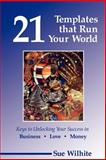 21 Templates that Run Your World : Keys to Unlocking Your Success in Businnes, Love, Wilhite, S., 0979441013