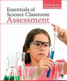 Essentials of Science Classroom Assessment, Liu, Xiufeng, 1412961017