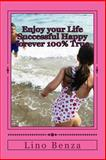 Enjoy Your Life Successful Happy Forever 100% True, Lino Benza, 1490491015