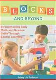Blocks and Beyond : Strengthening Early Math and Science Skills Through Spatial Learning, Pollman, Mary Jo, 159857101X