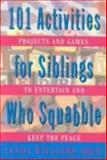 101 Activities for Siblings Who Squabble, Linda Williams Aber and Linda W. Aber, 0312131011