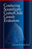 Conducting Scientifically Crafted Child Custody Evaluations, Gould, Jonathan W., 0761911014