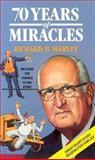 70 Years of Miracles, Richard H. Harvey, 0889651019