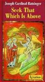 Seek That Which Is Above, Joseph Ratzinger, 0898701015