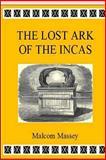 The Lost Ark of the Incas, Malcom Massey, 1466341017