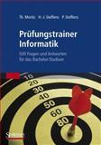 Prüfungstrainer Informatik : 500 Fragen und Antworten Für das Bachelor-Studium, Moritz, Thorsten and Steffens, Hans-Jürgen, 3827421012