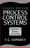 Process Control Systems : Application, Design, and Tuning, Shinskey, F. Gregg, 0070571015