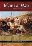 Islam at War, George F. Nafziger and Mark W. Walton, 0275981010