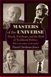 Masters of the Universe : Hayek, Friedman, and the Birth of Neoliberal Politics, Stedman Jones, Daniel, 0691161011
