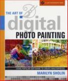 The Art of Digital Photo Painting, Marilyn Sholin, 1600591019