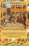 The Unconquered Knight : A Chronicle of the Deeds of Don pero niño, Count of Buelna, Diaz de Gamez, Gutierre, 1843831015