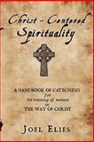 Christ-Centered Spirituality, Joel Elies, 0615461018