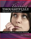 Thinking Thoughtfully : Informal Logical Fallacies, Thielen, Walt, 0757571018