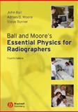 Ball and Moore's Essential Physics for Radiographers, Ball, John and Moore, Adrian D., 1405161019