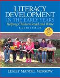 Literacy Development in the Early Years : Helping Children Read and Write, Morrow, Lesley Mandel, 0133831019