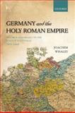 Germany and the Holy Roman Empire : Maximilian I to the Peace of Westphalia, 1493-1648, Whaley, Joachim, 0198731019