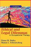 Ethical and Legal Dilemmas in Occupational Therapy, Bailey, Diane M. and Schwartzberg, Sharan L., 0803611013