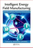 Intelligent Energy Field Manufacturing : Interdisciplinary Proess Innovations, Zhang, Wenwu, 1420071017