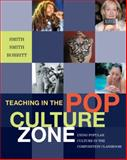 Teaching in the Pop Culture Zone : Using Popular Culture in the Composition Classroom, Smith, Richard G. and Bobbitt, Rebecca, 1428231013