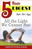 All the Light We Cannot See: 5 Minute Digest, 5. Min Publications, 1500401013