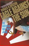 Eagle Against the Sun, Ronald H. Spector and Ronald Spector, 0394741013