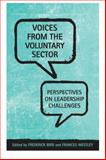 Voices from the Voluntary Sector : Perspectives on Leadership Challenges, 'Westley, Frances and Bird, Frederick, 0802091016