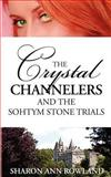 The Crystal Channelers and the Sohtym Stone Trials, Sharon Ann Rowland, 0987231014