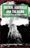 Britain, Australia and the Bomb : The Nuclear Tests and Their Aftermath, Arnold, Lorna and Smith, Mark, 1403921016