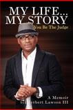 My Life... My Story You Be the Judge, Herbert Iii Lawson, 1477111018