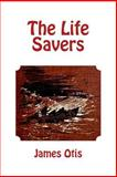 The Life Savers, James Otis, 1497391016