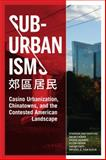SubUrbanisms : Casino Urbanization, Chinatowns, and the Contested American Landscape,, 1878541013