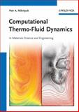 Computational Thermo-Fluid Dynamics : In Materials Science and Engineering, Nikrityuk, Petr A., 3527331018