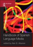 Handbook of Spanish Language Media, Alan B. Albarran, 0415991013