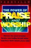 The Power of Praise and Worship, Law, Terry, 0932081010