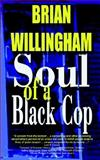 Soul of a Black Cop, Willingham, Brian, 0974041017