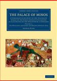 The Palace of Minos : A Comparative Account of the Successive Stages of the Early Cretan Civilization As Illustrated by the Discoveries at Knossos, Evans, Arthur, 110806101X