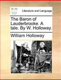 The Baron of Lauderbrooke a Tale by W Holloway, William Holloway, 1170651011